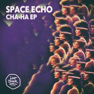 SPACE ECHO – CHA-HA EP